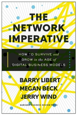 The Network Imperative: How to Survive and Grow in the Age of Digital Business Models - Libert, Barry, and Beck, Megan, and Wind, Jerry, Dr.