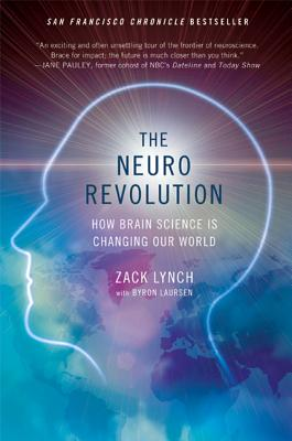 The Neuro Revolution: How Brain Science Is Changing Our World - Lynch, Zack, and Laursen, Byron
