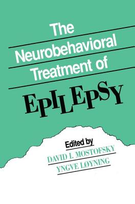 The Neurobehavioral Treatment of Epilepsy - Mostofsky, David I. (Editor), and Loyning, Yngve (Editor)