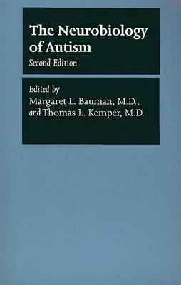 The Neurobiology of Autism - Bauman, Margaret L, Dr., M.D. (Editor), and Kemper, Thomas L, Dr., M.D. (Editor)