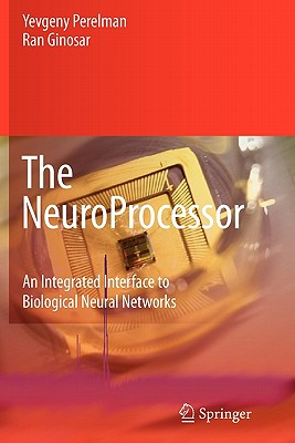 The NeuroProcessor: An Integrated Interface to Biological Neural Networks - Perelman, Yevgeny, and Ginosar, Ran