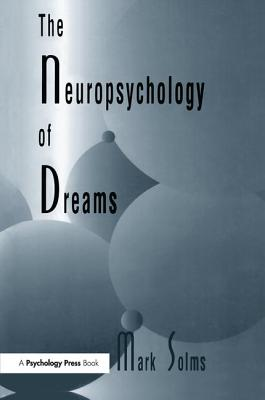 The Neuropsychology of Dreams: A Clinico-Anatomical Study - Solms, Mark