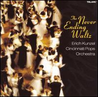 The Never-Ending Waltz - Cincinnati Pops Orchestra; Erich Kunzel (conductor)