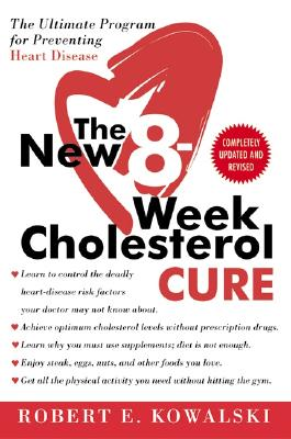 The New 8-Week Cholesterol Cure: The Ultimate Program for Preventing Heart Disease - Kowalski, Robert E
