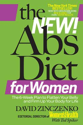 The New! Abs Diet for Women: The 6-Week Plan to Flatten Your Belly and Firm Up Your Body for Life - Zinczenko, David, and Spiker, Ted