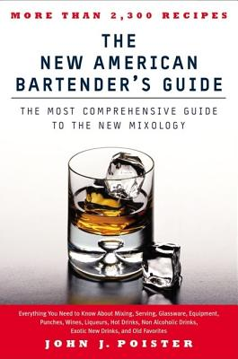 The New American Bartender's Guide - Poister, John J
