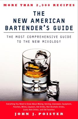 The New American Bartender's Guide - Poister, John J