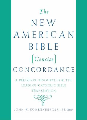 The New American Bible Concise Concordance - Kohlenberger, John R, III (Editor), and Oxford University Press (Creator)