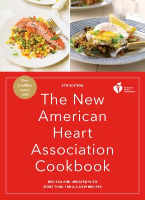 The New American Heart Association Cookbook, 9th Edition: Revised and Updated with More Than 100 All-New Recipes - American Heart Association