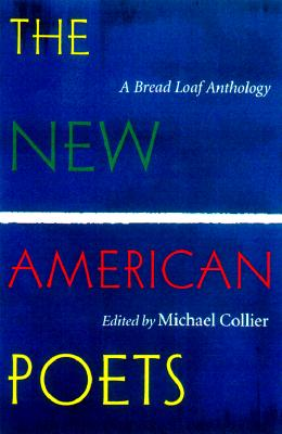 The New American Poets: A Bread Loaf Anthology - Collier, Michael (Editor)