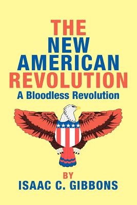 The New American Revolution: A Bloodless Revolution - Gibbons, Isaac C