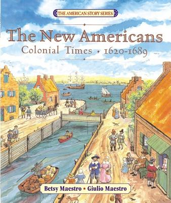 The New Americans: Colonial Times: 1620-1689 - Maestro, Betsy