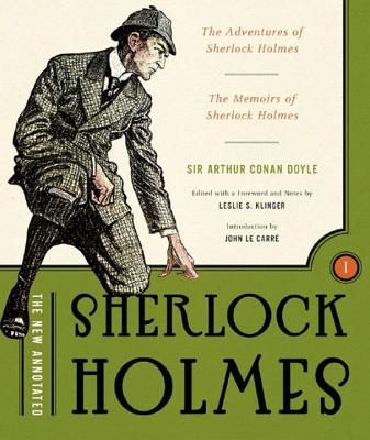 The New Annotated Sherlock Holmes: The Complete Short Stories: The Adventures of Sherlock Holmes and the Memoirs of Sherlock Holmes - Doyle, Arthur Conan, Sir, and Klinger, Leslie S (Editor), and Carré, John Le (Introduction by)