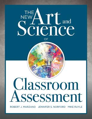The New Art and Science of Classroom Assessment: (Authentic Assessment Methods and Tools for the Classroom) - Marzano, Robert J, and Norford, Jennifer S, and Ruyle, Mike