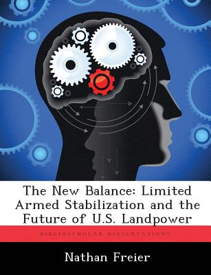 The New Balance: Limited Armed Stabilization and the Future of U.S. Landpower - Freier, Nathan