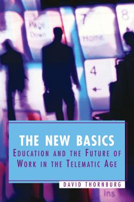 The New Basics: Education and the Future of Work in the Telematic Age - Thornburg, David D