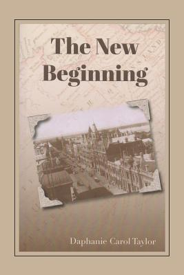 The New Beginning - Taylor, Daphanie Carol