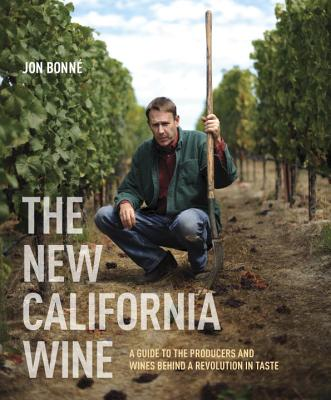 The New California Wine: A Guide to the Producers and Wines Behind a Revolution in Taste - Bonne, Jon, and Castro, Erik (Photographer)