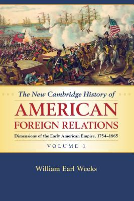 The New Cambridge History of American Foreign Relations - Weeks, William Earl