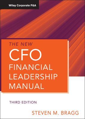 The New CFO Financial Leadership Manual - Bragg, Steven M