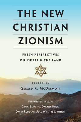 The New Christian Zionism: Fresh Perspectives on Israel and the Land - McDermott, Gerald R (Editor)