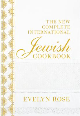 The New Complete International Jewish Cookbook - Rose, Evelyn