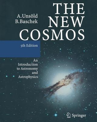 The New Cosmos: An Introduction to Astronomy and Astrophysics - Unsold, Albrecht, and Baschek, Bodo, and Brewer, William D. (Translated by)