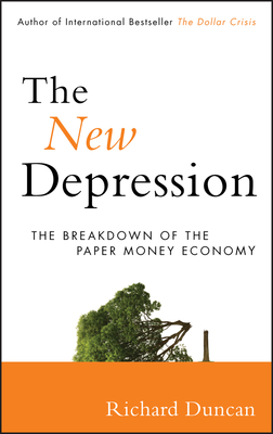 The New Depression: The Breakdown of the Paper Money Economy - Duncan, Richard