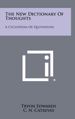 The New Dictionary of Thoughts: A Cyclopedia of Quotations - Edwards, Tryon (Editor), and Catrevas, C N (Editor), and Edwards, Jonathan (Editor)