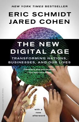 The New Digital Age: Transforming Nations, Businesses, and Our Lives - Cohen, Jared, and Schmidt, Eric, III