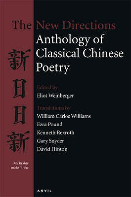 The New Directions Anthology of Classical Chinese Poetry - Weinberger, Eliot (Editor), and Pound, Ezra (Translated by), and Rexroth, Kenneth (Translated by)