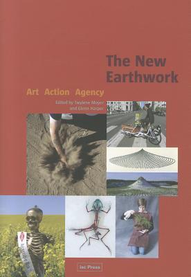 The New Earthwork: Art, Action, Agency - Moyer, Twylene (Editor), and Harper, Glenn (Editor)