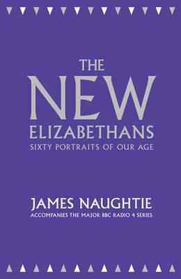 The New Elizabethans: Sixty Portraits of Our Age - Naughtie, James