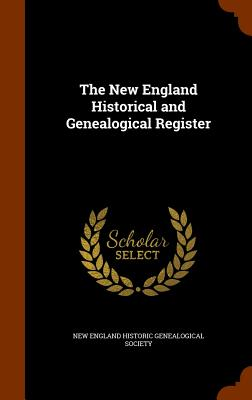 The New England Historical and Genealogical Register - New England Historic Genealogical Societ (Creator)