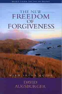 The New Freedom of Forgiveness - Augsburger, David