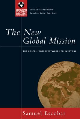 The New Global Mission: The Gospel from Everywhere to Everyone - Escobar, Samuel
