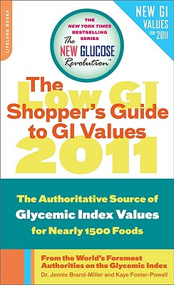 The New Glucose Revolution Shopper's Guide to GI Values: The Authoritative Source of Glycemic Index Values for More Than 1,200 Foods - Brand-Miller, Jennie, Dr., and Foster-Powell, Kaye