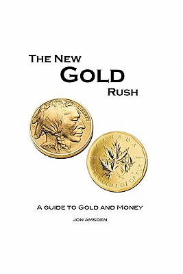 The New Gold Rush: A Guide to Gold and Money - Amsden, Jon