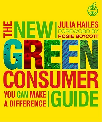The New Green Consumer Guide: Eco-Friendly Solutions For Real People - Hailes, Julia