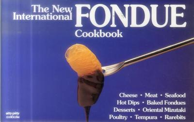 The New International Fondue Cookbook - Simmons, Coleen, and Callahan, Ed, and Simmons, Bob