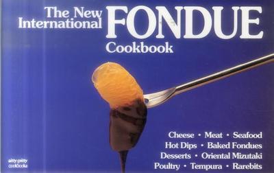 The New International Fondue Cookbook - Simmons, Coleen, and Callahan, Ed, and Simmons, Bob