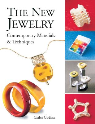 The New Jewelry: Contemporary Materials & Techniques - Codina, Carles