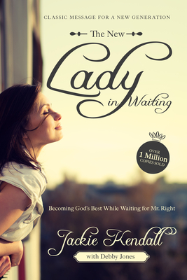 The New Lady in Waiting: Becoming God's Best While Waiting for Mr. Right - Kendall, Jackie, and Jones, Debby