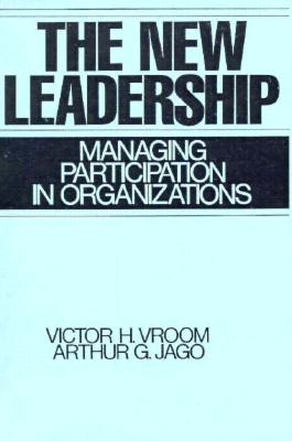 The New Leadership: Managing Participation in Organizations - Vroom, Victor H, and Jago, Arthur G