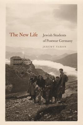 The New Life: Jewish Students of Postwar Germany - Varon, Jeremy