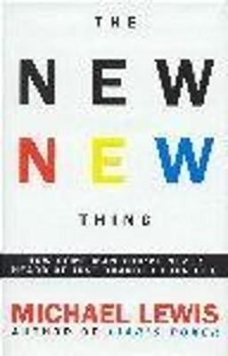 The New New Thing: How Silicon Valley Defines the Ways We Think and Live as We Enter a New Century - Lewis, Michael