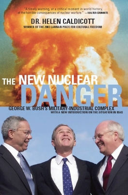 The New Nuclear Danger: George W. Bush's Military-Industrial Complex - Caldicott, Helen