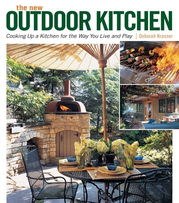The New Outdoor Kitchen: Cooking Up a Kitchen for the Way You Live and Play - Krasner, Deborah