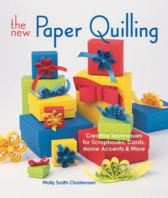 The New Paper Quilling: Creative Techniques for Scrapbooks, Cards, Home Accents & More - Christensen, Molly Smith