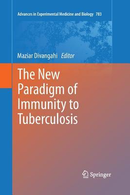 The New Paradigm of Immunity to Tuberculosis - Divangahi, Maziar (Editor)